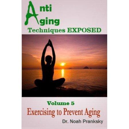 Técnicas de lucha contra el envejecimiento expuestos Vol 5: El ejercicio para prevenir el envejecimiento