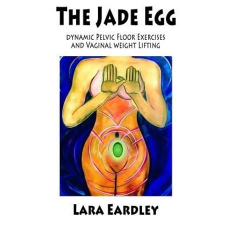 The Jade Egg- Dynamic Pelvic Floor Exercises and Vaginal Weight Lifting Techniques for Women